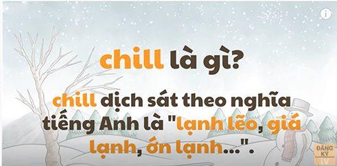 Chill là gì và ý nghĩa trong tiếng Anh