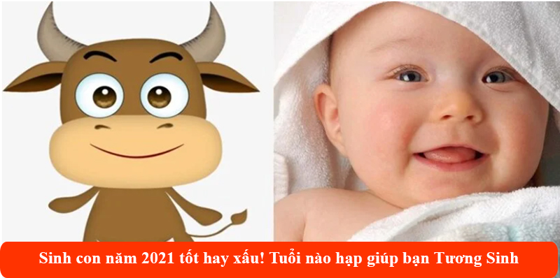 Sinh con năm 2021 tốt hay xấu